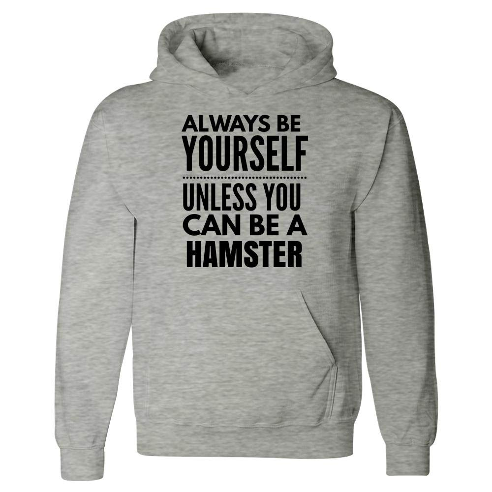 Stuch Strength Funny Hamster Design Be Yourself Unless You Can Be - Rat Gerbile Pet - Hoodie Ash Grey