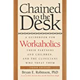 Chained to the Desk (Third Edition): A Guidebook for Workaholics, Their Partners and Children, and the Clinicians Who Treat T