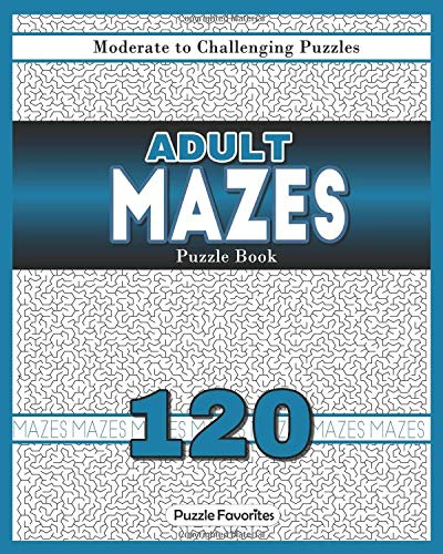 Adult Mazes Puzzle Book - 120 Moderate to Challenging Puzzles: Giant Maze Book Puzzlers for Adults Paperback – December 11, 2017 Puzzle Favorites 1981652035 Games & Puzzles Non-Fiction