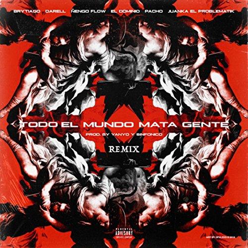 Todo el Mundo Mata Gente [Explicit] (Remix)