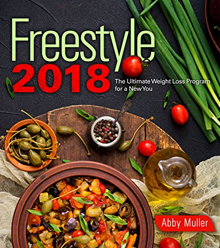 Freestyle 2018: The Ultimate Weight Loss Program for a New You (500+ Easy Recipes Included) by Abby Muller