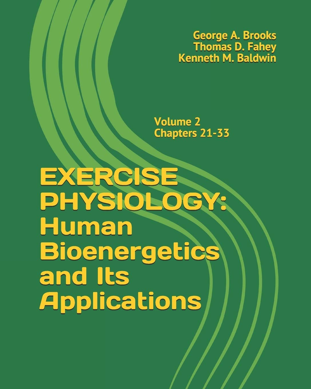 Exercise Physiology Human Bioenergetics And Its Applications Volume 2 Chapters 21 33 Brooks Ph D Dr George A Fahey Dr Thomas D Baldwin Dr Kenneth M 9781687591715 Amazon Com Books