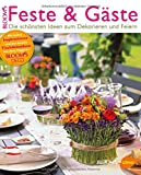 Feste & Gäste: Die schönsten Ideen zum Dekorieren und Feiern