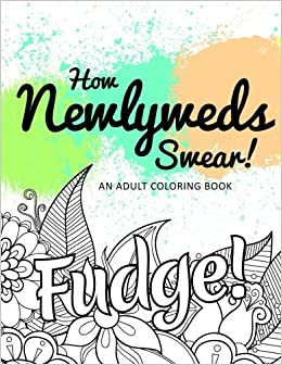 How Newlyweds Swear!: An Adult Coloring Book (Hilarious