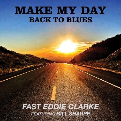 Make My Day  Back To Blues By Fast Eddie Clarke  2014 04 15