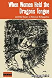 When Women Held the Dragon's Tongue : And Other Essays in Historical Anthropology, Rebel, Hermann, 0857458116