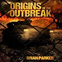 Origins of the Outbreak Audiobook by Brian Parker Narrated by Veronica Fox