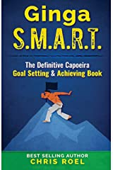 Ginga S.M.A.R.T.: The Definitive Capoeira Goal Setting and Achieving Book Paperback