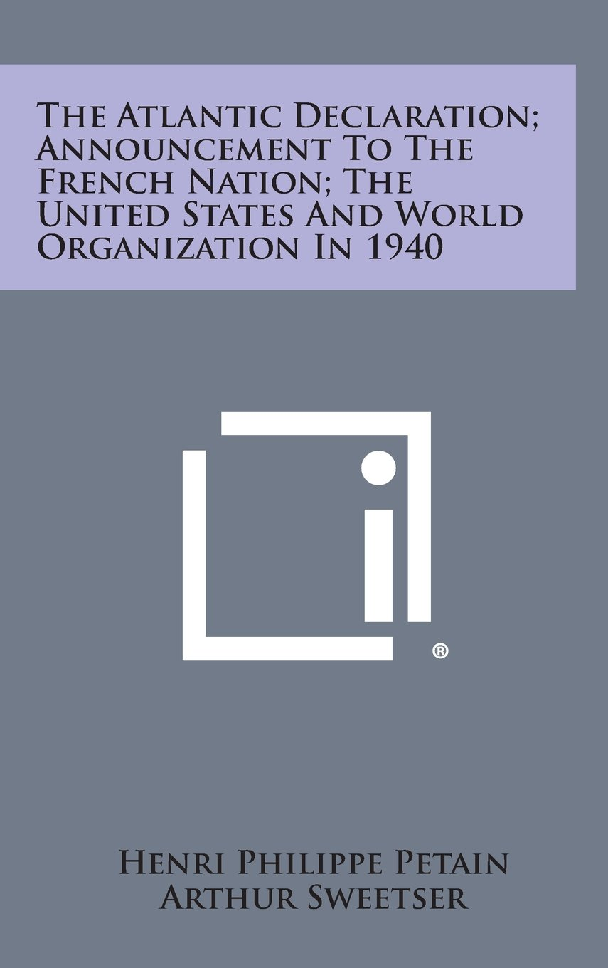 The Atlantic Declaration; Announcement to the French Nation; The United States and World Organization in 1940 pdf epub