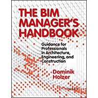 The BIM Manager's Handbook: Guidance for Professionals in Architecture, Engineering, and Construction