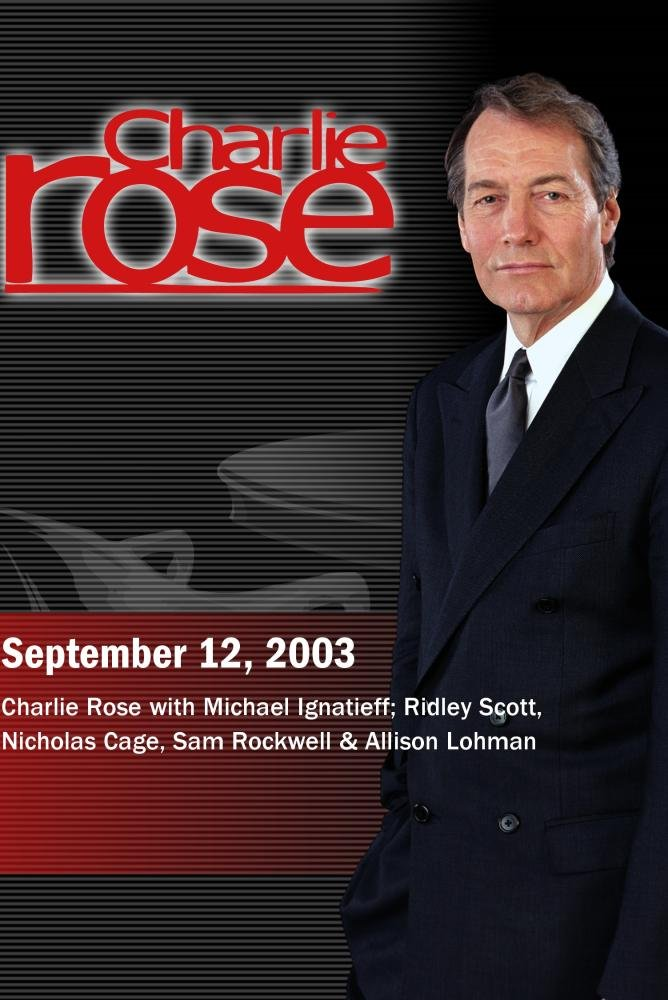 Charlie Rose with Michael Ignatieff; Ridley Scott, Nicholas Cage, Sam Rockwell & Allison Lohman (September 12, 2003)