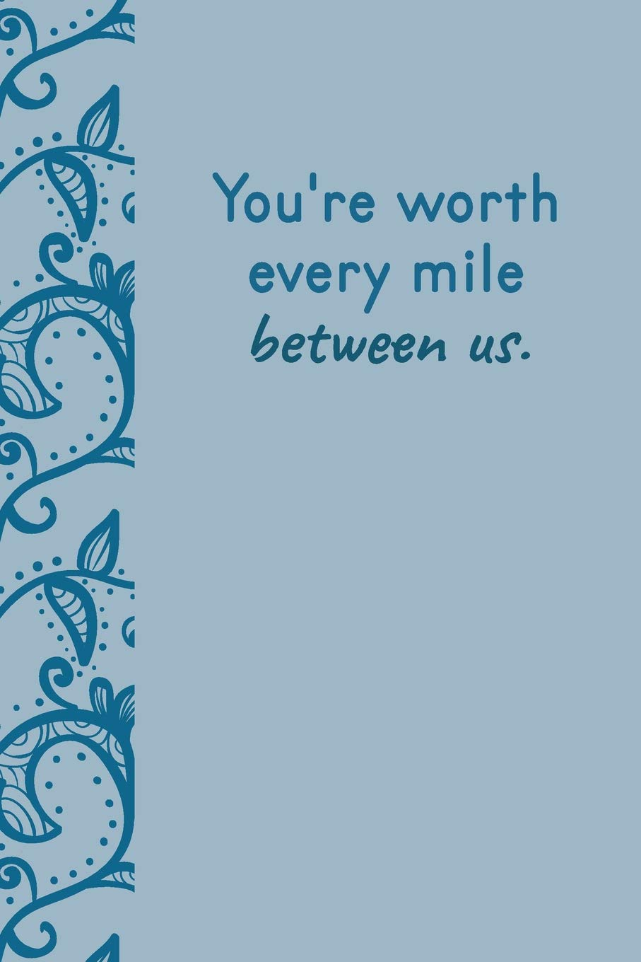 You\'re Worth Every Mile Between Us: Feeling Love Quotes ...
