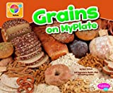img - for Grains on MyPlate (What's on MyPlate?) book / textbook / text book
