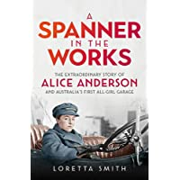 A Spanner in the Works: The extraordinary story of Alice Anderson and Australia s first all-girl garage