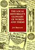 The Local Historian's Glossary of Words and Terms (Reference), Joy Bristow, 1853067075