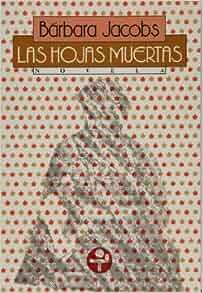 Las hojas muertas (Spanish Edition): Bá, rbara Jacobs