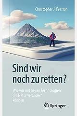 Sind wir noch zu retten?: Wie wir mit neuen Technologien die Natur verändern können (German Edition) Kindle Edition