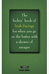The Book of Feckin' Irish Sayings For When You Go On The Batter With A Shower of Savages (The Feckin' Collection) Hardcover