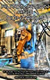 Automation and Controls: A guide to Automation, Controls, PLC's and PLC Programming