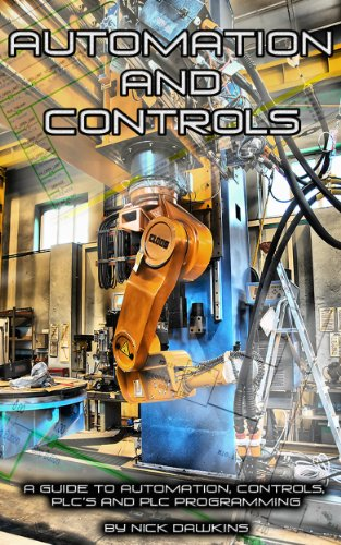 Automation and Controls: A guide to Automation, Controls, PLC
