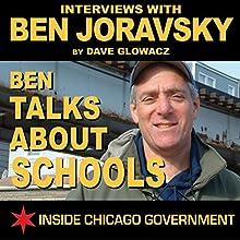 Ben Joravsky Talks About Schools: Interviews with Ben Joravsky by Dave Glowacz Radio/TV Program by Ben Joravsky, Dave Glowacz Narrated by Ben Joravsky, Dave Glowacz