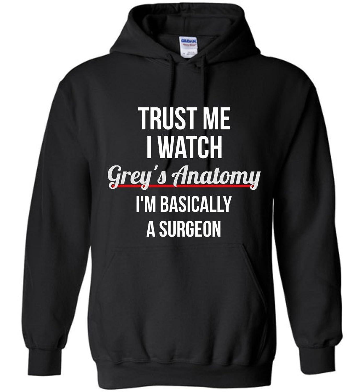 Amazon.com: Trust Me I Watch Grey\'s Anatomy I\'m Basically a Surgeon ...
