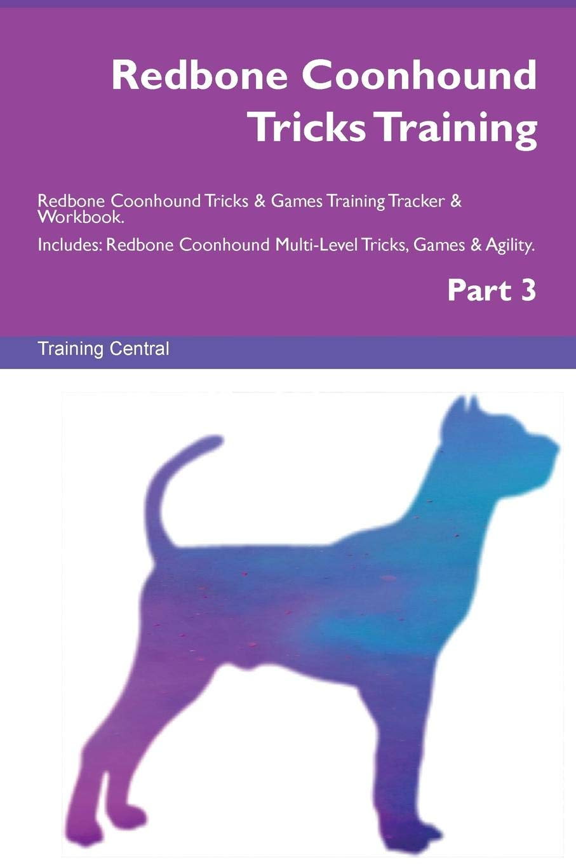 Redbone Coonhound Tricks Training Redbone Coonhound Tricks & Games Training Tracker & Workbook.  Includes: Redbone Coonhound Multi-Level Tricks, Games & Agility. Part 3 ebook