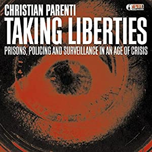 Taking Liberties: Prisons, Policing and Surveillance in an Age of Crisis (AK Press Audio) by AK Press