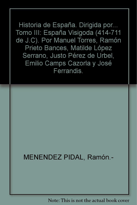 Historia de España. Dirigida por... Tomo III: España Visigoda 414-711 de J.C...: Amazon.es: MENENDEZ PIDAL, Ramón.-: Libros