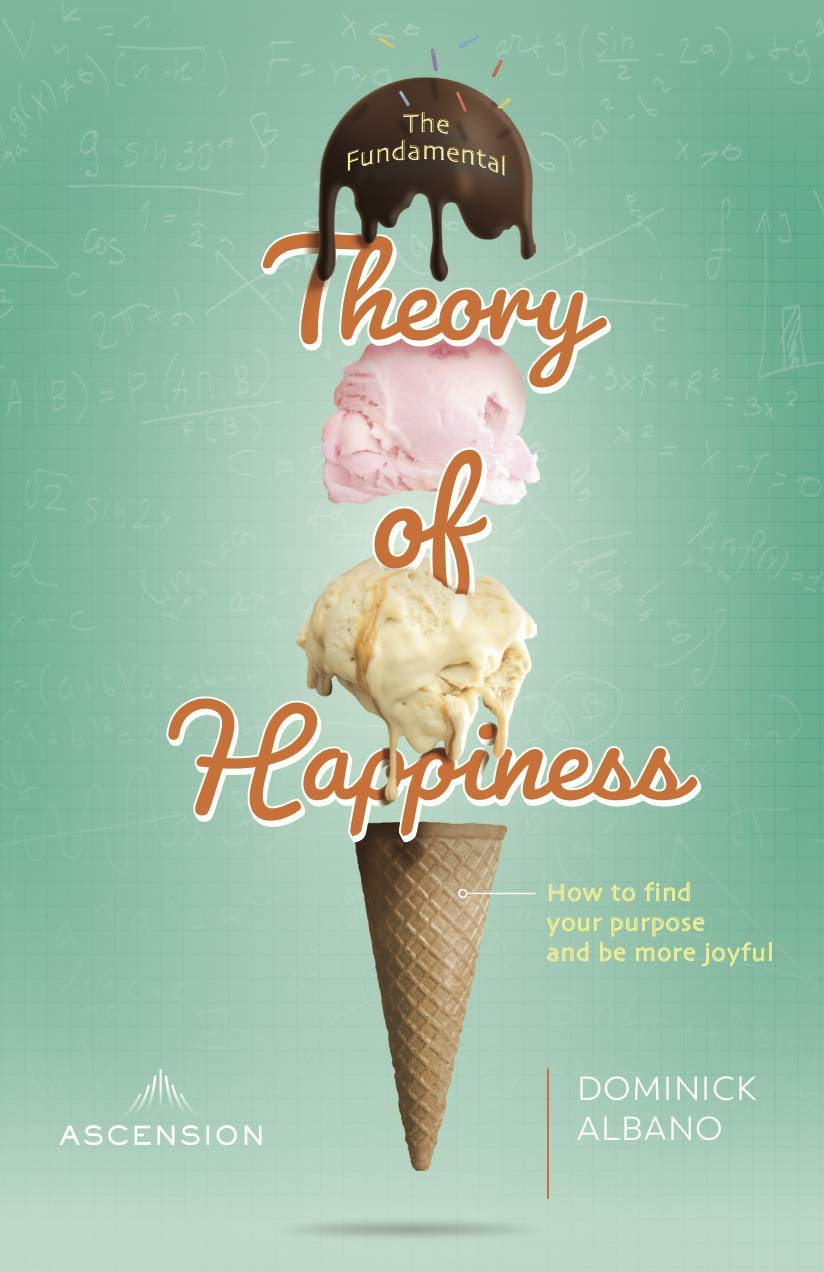 The Fundamental Theory of Happiness: How to Find Your Purpose and Be More Joyful