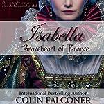 Isabella: Braveheart of France | Colin Falconer