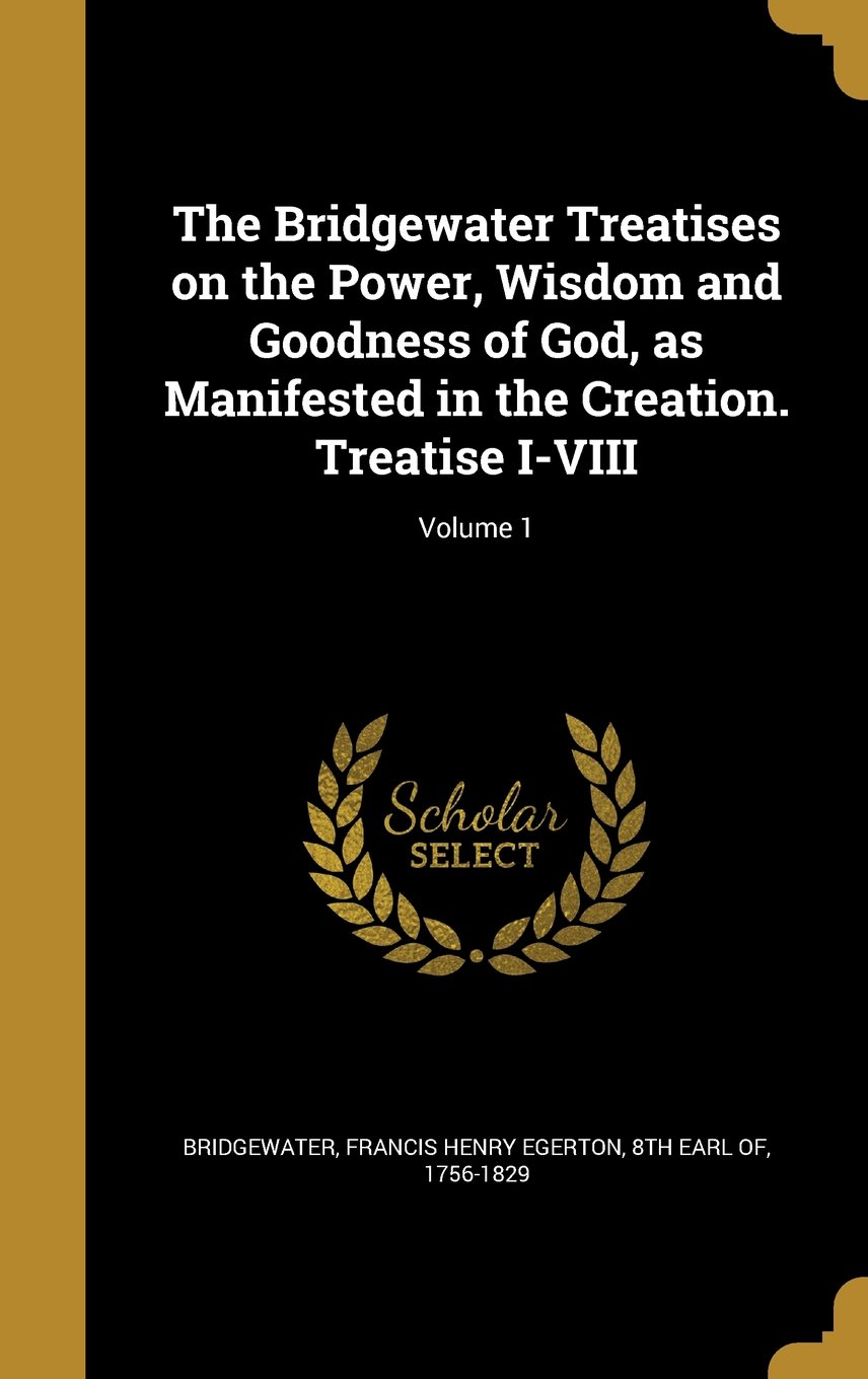 Download The Bridgewater Treatises on the Power, Wisdom and Goodness of God, as Manifested in the Creation. Treatise I-VIII; Volume 1 ebook