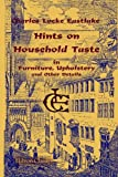 Hints on Household Taste in Furniture, Upholstery and Other Details, Eastlake, Charles Locke, 1402184778