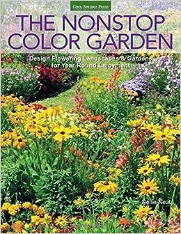 The Nonstop Color Garden: Design Flowering Landscapes & Gardens for Year-round Enjoyment