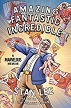 Amazing Fantastic Incredible: A Marvelous…
