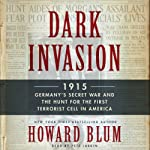 Dark Invasion: 1915: Germany's Secret War and the Hunt for the First Terrorist Cell in America | Howard Blum