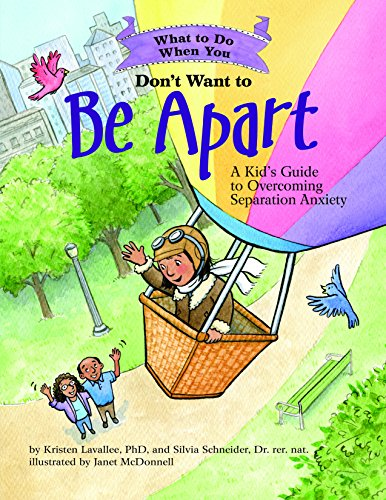 (What to Do When You Don't Want to Be Apart: A Kid's Guide to Overcoming Separation Anxiety (What-to-Do Guides for Kids))