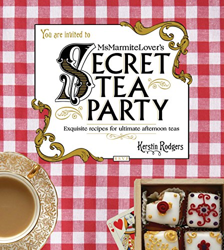 Sugar Afternoon Tea - Ms Marmite Lover's Secret Tea Party: Exquisite Recipes for Ultimate Afternoon Teas