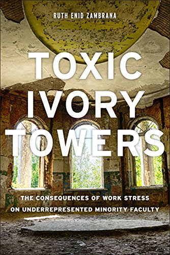 Toxic Ivory Towers: The Consequences of Work Stress on Underrepresented Minority Faculty