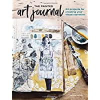 Painted Art Journal: 17 Projects for Creating Your Visual Narrative