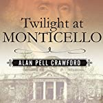 Twilight at Monticello: The Final Years of Thomas Jefferson | Alan Pell Crawford