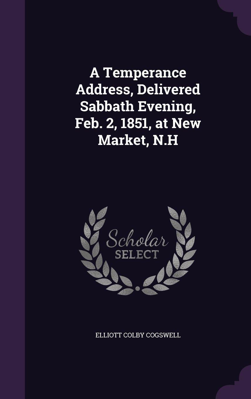 Download A Temperance Address, Delivered Sabbath Evening, Feb. 2, 1851, at New Market, N.H pdf