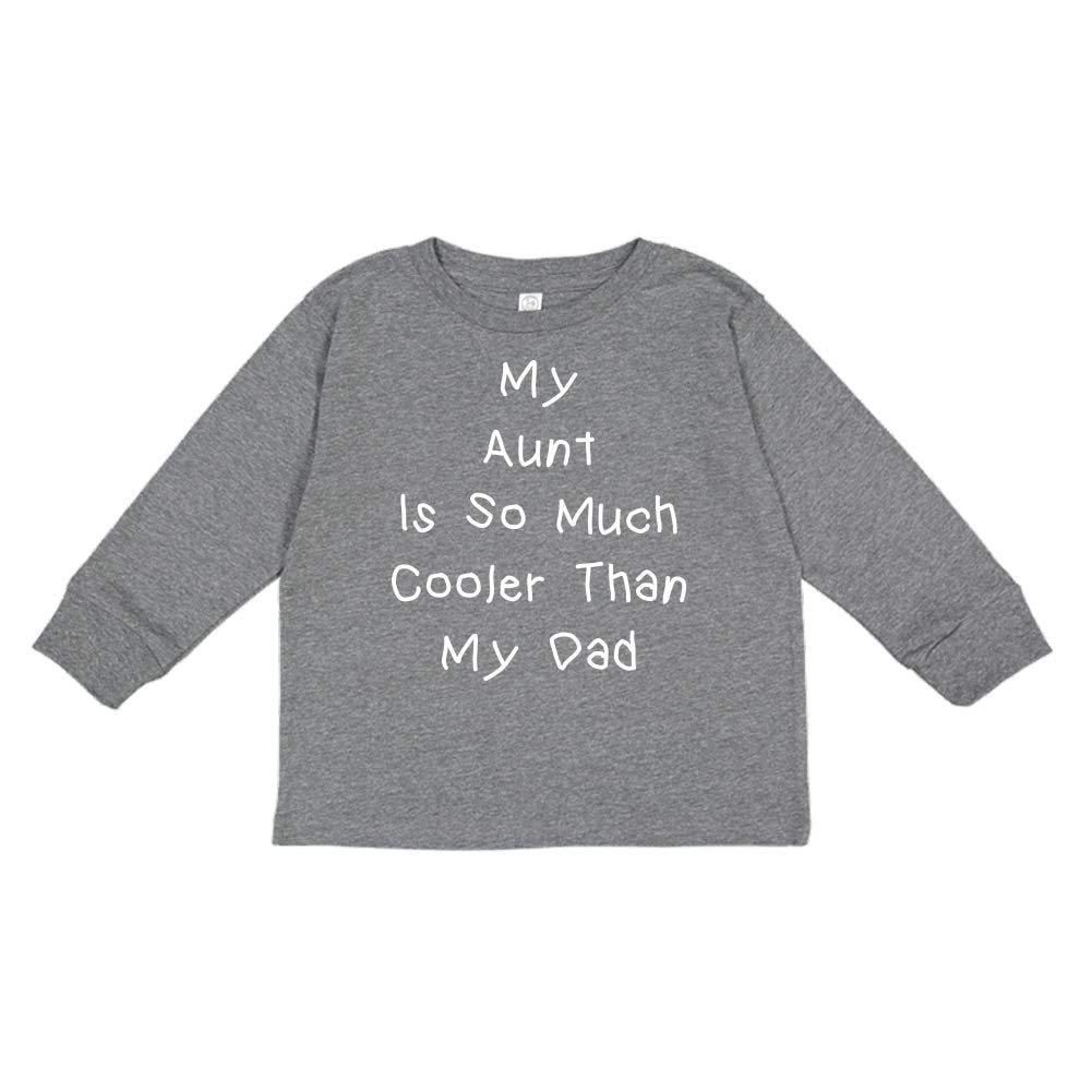 Toddler//Kids Long Sleeve T-Shirt My Aunt is So Much Cooler Than My Dad