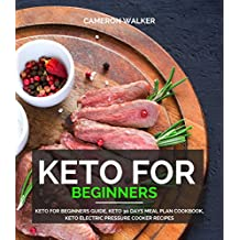 KETO FOR BEGINNERS: Keto for Beginners Guide, Keto 30 days Meal Plan Cookbook, Keto Electric Pressure Cooker Recipes (Ketogenic diet cookbook)