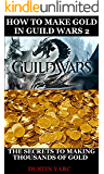 How To Make Gold In Guild Wars 2: The Secrets To Making Thousands Of Gold