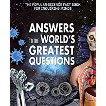 Answers to the World's Greatest Questions (Popular Science Fact Book for Inquiring Minds)