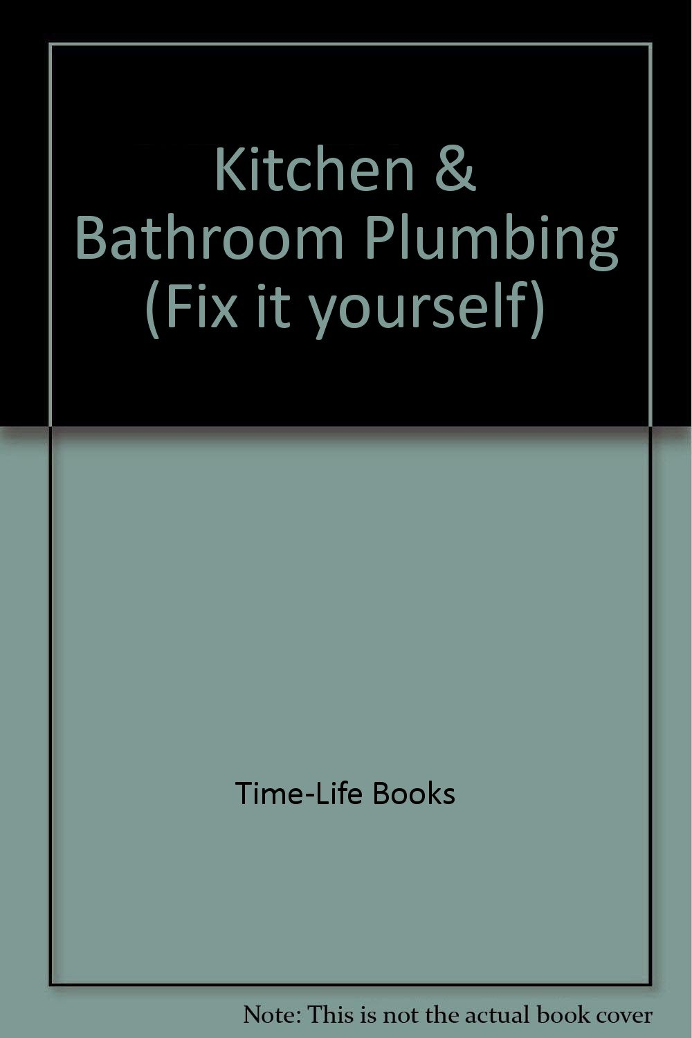 Kitchen bathroom plumbing fix it yourself time life books kitchen bathroom plumbing fix it yourself time life books 9780376019103 amazon books solutioingenieria Image collections