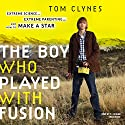 The Boy Who Played with Fusion: Extreme Science, Extreme Parenting, and How to Make a Star Audiobook by Tom Clynes Narrated by P. J. Ochlan