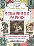 Create Your Own Printable Scrapbook Papers: 135 Vintage Designs for use with Photoshop Elements