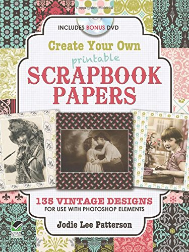- Create Your Own Printable Scrapbook Papers: 135 Vintage Designs for use with Photoshop Elements